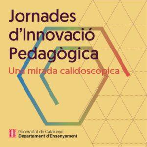 Jornades d'Innovació Pedagògica, una mirada calidoscòpica